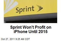 Sprint Won't Profit on iPhone Until 2015