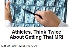 Athletes, Think Twice About Getting That MRI