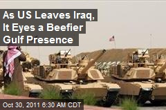 As US Leaves Iraq, It Eyes a Beefier Gulf Presence