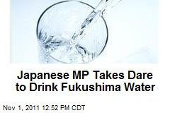 Japanese MP Takes Dare to Drink Fukushima Water
