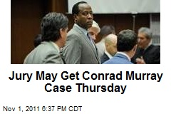 Jury May Get Conrad Murray Case Thursday