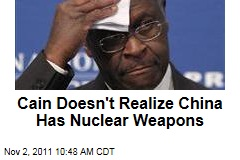 Herman Cain Doesn't Realize Beijing Has Nuclear Weapons