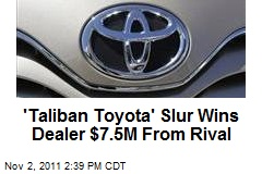 'Taliban Toyota' Slur Wins Dealer $7.5M From Rival