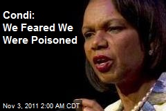 Condi: We Feared We Were Poisoned