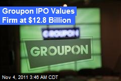 Groupon IPO Values Firm at $12.8 Billion