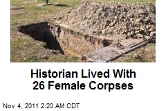 Historian Lived With 26 Female Corpses