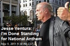 Jesse Ventura: I Won't Stand for National Anthem Again