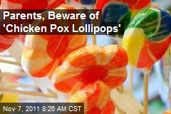 Parents, Beware of 'Chicken Pox Lollipops'
