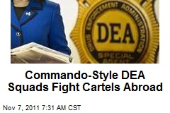 Commando-Style DEA Squads Fight Cartels Abroad