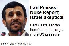 Iran Praises Nuke Report; Israel Skeptical