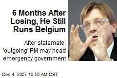 6 Months After Losing, He Still Runs Belgium
