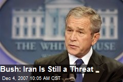 Bush: Iran Is Still a Threat