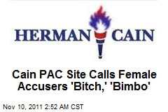 Cain Pac Site Calls Harass Accusers 'Bitch,' 'Bimbo'