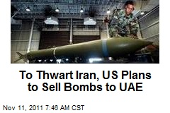 To Thwart Iran, US Plans to Sell Bombs to UAE