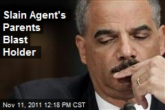 Slain Agent's Parents Blast Holder