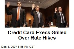 Credit Card Execs Grilled Over Rate Hikes