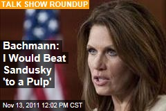 Michele Bachmann: I Would Beat Jerry Sandusky 'to a Pulp'