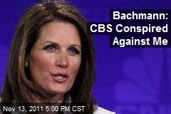 Bachmann: CBS Conspired Against Me