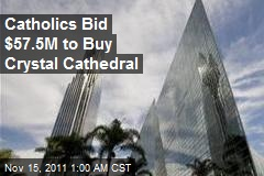Catholics Bid $57.5M to Buy Crystal Cathedral