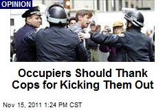 Occupiers Should Thank Cops for Kicking Them Out