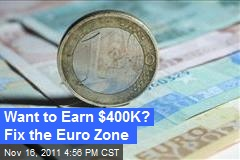 Want to Earn $400K? Fix the Euro Zone