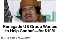US Renegade Group Sought $10M to Aid Gadhafi