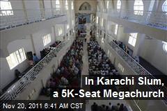 In Karachi Slum, a 5K-Seat Megachurch