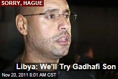 Saif al-Islam Gadhafi Will Be Tried in Libya, Not the Hague, NTC Says