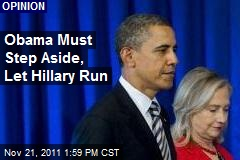 Obama Must Step Aside, Let Hillary Run