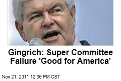 Newt Gingrich: Super Committee Failure 'Good for America'