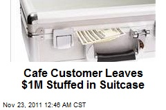 Cafe Customer Leaves $1M Stuffed in Suitcase