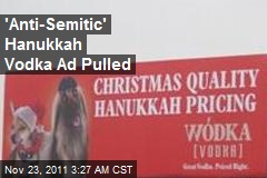 'Anti-Semitic' Hanukkah Vodka Ad Pulled