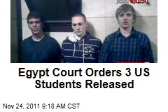 Egypt Court Orders US Students Derrik Sweeney, Luke Gates, and Gregory Porter Released