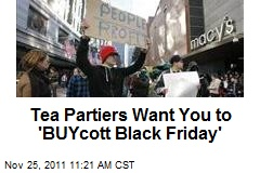 Tea Partiers Want You to 'BUYcott Black Friday'