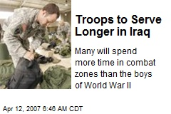 Troops to Serve Longer in Iraq