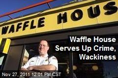 Waffle House Serves Up Crime, Wackiness