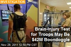 Brain-Injury Test for Troops May Be $42M Boondoggle