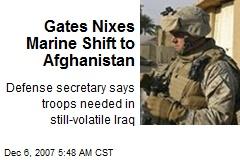Gates Nixes Marine Shift to Afghanistan