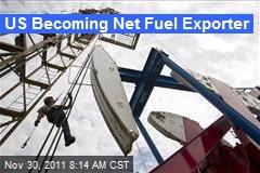 US Becoming Net Fuel Exporter