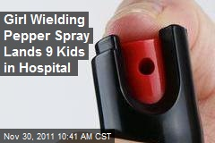 Girl Wielding Pepper Spray Lands 9 Kids in Hospital
