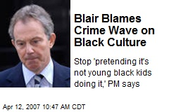 Blair Blames Crime Wave on Black Culture