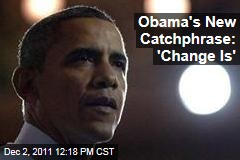 Obama 2012 Catchphrase? President Rolls Out 'Change Is...' in Recent Speeches