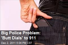Big Police Problem: 'Butt Dials' to 911