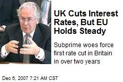 UK Cuts Interest Rates, But EU Holds Steady