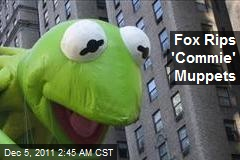 Fox Rips 'Commie' Muppets
