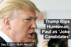 Donald Trump: Jon Huntsman, Ron Paul 'Joke Candidates'