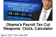 Obama's Payroll Tax Cut Weapons: Clock, Calculator