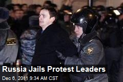 Russia Jails Protest Leaders