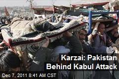Karzai: Pakistan Behind Kabul Attack