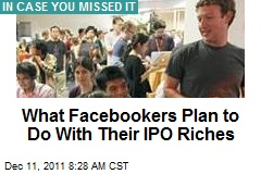 What Facebookers Plan to Do With Their IPO Riches